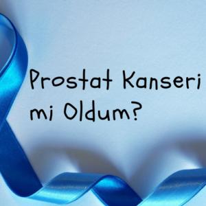 Prostat Kanseri mi Oldum  300x300 - Prostat Kanseri Nasıl Anlaşılır?