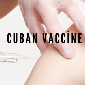 Cuban Vaccine 300x300 - What Is the Cuban Vaccine?