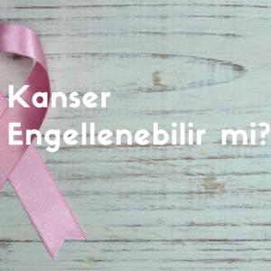 Kanser Engellenebilir mi  1 300x300 - KanserEngellenebilirmi?