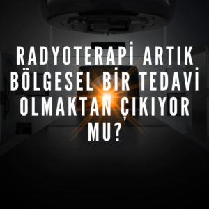 Radyoterapi Artik Bolgesel Bir Tedavi Olmaktan Cikiyor mu  300x300 - Radyoterapi Artık Bölgesel Bir Tedavi Olmaktan Çıkıyor mu?