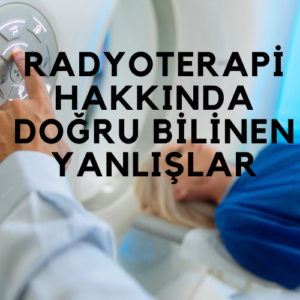 Radyoterapi Hakkinda Dogru Bilinen Yanlislar 300x300 - Radyoterapi Hakkında Doğru Bilinen Yanlışlar